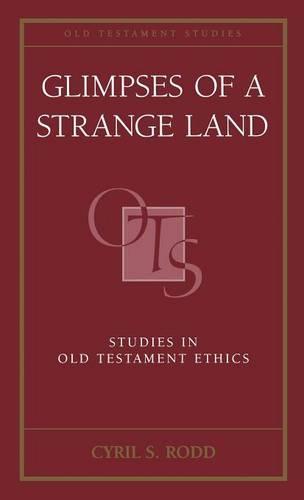 Glimpses of a Strange Land: Studies in Old Testament Ethics - Old Testament Studies (Hardback)