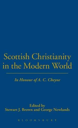 Scottish Christianity in the Modern World: In Honour of A.C.Cheyne (Hardback)