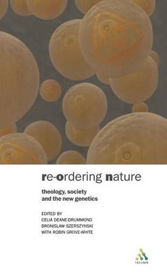 Re-ordering Nature: Theology, Society and the New Genetics (Hardback)