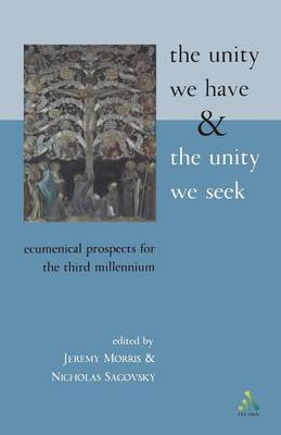 The Unity We Have and the Unity We Seek: Ecumenical Prospects for the Third Millennium (Paperback)
