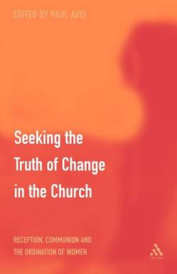Discerning the Truth of Change in the Church: Reception, Communion and the Ordination of Women (Paperback)