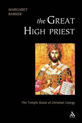 The Great High Priest: The Temple Roots of Christian Liturgy (Paperback)