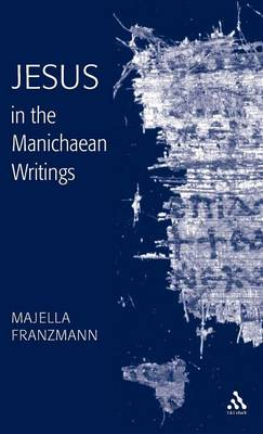 Jesus in the Manichaean Writings (Hardback)
