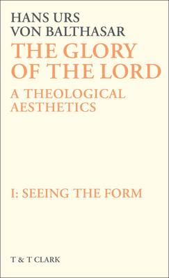 The Glory of the Lord: Seeing the Form v. 1: A Theological Aesthetics (Hardback)