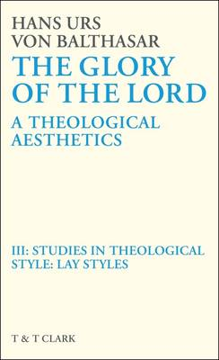 The Glory of the Lord: Studies in Theological Style - Lay Styles v. 3: A Theological Aesthetics (Hardback)