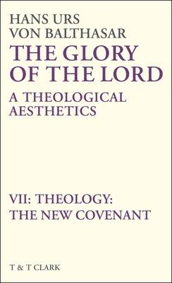 The Glory of the Lord: Theology - The New Covenant v. 7: A Theological Aesthetics (Hardback)
