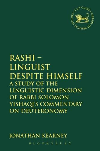 Rashi - Linguist Despite Himself: A Study of the Linguistic Dimension of Rabbi Solomon Yishaqi's Commentary on Deuteronomy - The Library of Hebrew Bible/Old Testament Studies 532 (Paperback)
