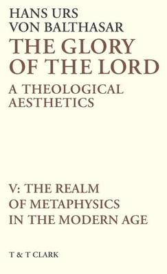 The Glory of the Lord: The Realm of Metaphysics in the Modern Age v. 5: A Theological Aesthetics (Hardback)