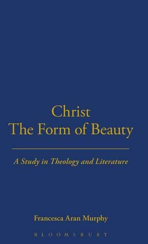 Christ the Form of Beauty: Study in Theology and Literature (Hardback)