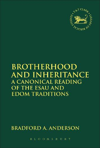 Brotherhood and Inheritance: A Canonical Reading of the Esau and Edom Traditions - The Library of Hebrew Bible/Old Testament Studies (Paperback)