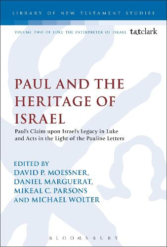 Paul and the Heritage of Israel: Paul's Claim upon Israel's Legacy in Luke and Acts in the Light of the Pauline Letters - The Library of New Testament Studies (Paperback)