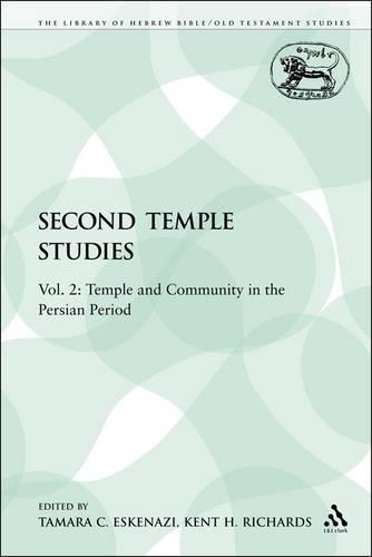Second Temple Studies: Vol. 2: Temple and Community in the Persian Period - Library of Hebrew Bible/Old Testament Studies 175 (Paperback)