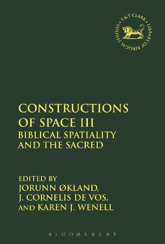 Constructions of Space III: Biblical Spatiality and the Sacred - The Library of Hebrew Bible/Old Testament Studies (Hardback)