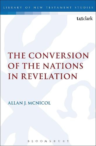 The Conversion of the Nations in Revelation - The Library of New Testament Studies (Paperback)