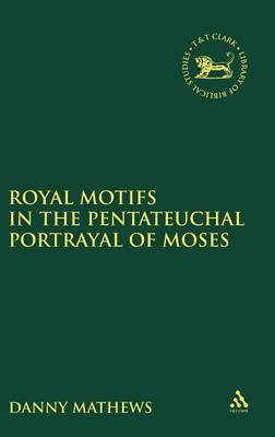 Royal Motifs in the Pentateuchal Portrayal of Moses - The Library of Hebrew Bible/Old Testament Studies (Hardback)