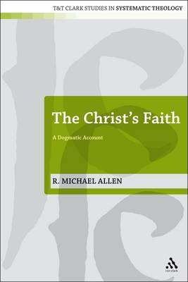 The Christ's Faith: A Dogmatic Account - T&T Clark Studies in Systematic Theology (Paperback)