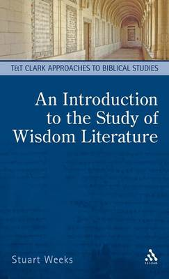 An Introduction to the Study of Wisdom Literature - T&T Clark Approaches to Biblical Studies (Hardback)