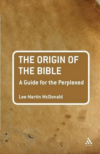 The Origin of the Bible: A Guide for the Perplexed - Guides for the Perplexed (Paperback)