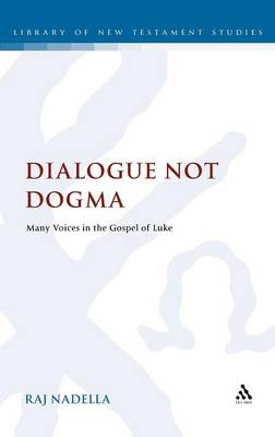 Dialogue Not Dogma: Many Voices in the Gospel of Luke - The Library of New Testament Studies (Hardback)