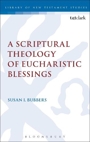 A Scriptural Theology of Eucharistic Blessings - The Library of New Testament Studies (Hardback)