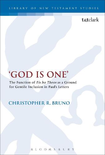 'God is One': The Function of 'Eis ho Theos' as a Ground for Gentile Inclusion in Paul's Letters - The Library of New Testament Studies (Hardback)