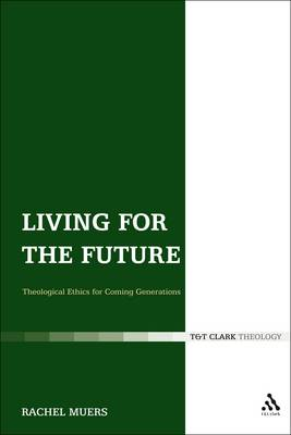 Living for the Future: Theological Ethics for Coming Generations (Paperback)