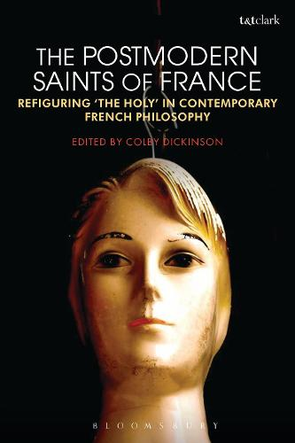 The Postmodern Saints of France: Refiguring 'the Holy' in Contemporary French Philosophy (Paperback)