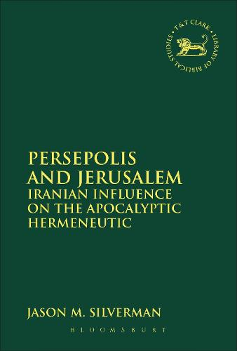 Persepolis and Jerusalem: Iranian Influence on the Apocalyptic Hermeneutic - The Library of Hebrew Bible/Old Testament Studies (Paperback)