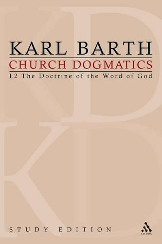 Church Dogmatics Study Edition 4: The Doctrine of the Word of God I.2 Sections 16-18 - Church Dogmatics 4 (Paperback)
