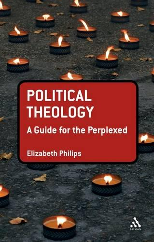 Political Theology: A Guide for the Perplexed - Guides for the Perplexed (Hardback)