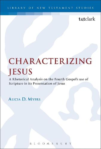 Characterizing Jesus: A Rhetorical Analysis on the Fourth Gospel's Use of Scripture in its Presentation of Jesus - The Library of New Testament Studies (Paperback)