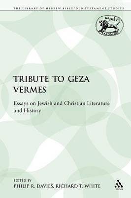 A Tribute to Geza Vermes: Essays on Jewish and Christian Literature and History - Library of Hebrew Bible/Old Testament Studies 100 (Paperback)