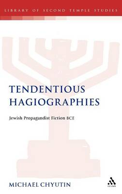 Tendentious Hagiographies: Jewish Propagandist Fiction BCE - The Library of Second Temple Studies 77 (Hardback)