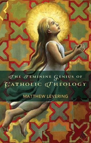 The Feminine Genius of Catholic Theology (Paperback)