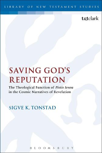 Saving God's Reputation: The Theological Function of Pistis Iesou in the Cosmic Narratives of Revelation - The Library of New Testament Studies (Paperback)