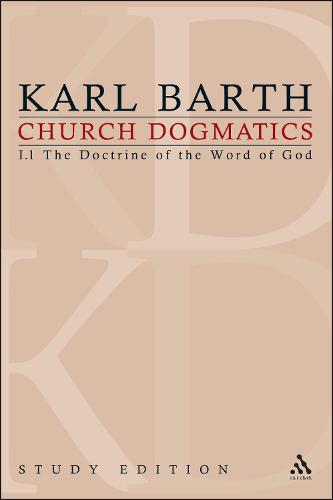 Church Dogmatics Study Edition 1: Volume 1: The Doctrine of the Word of God I.7 Sections 1-7 - Church Dogmatics 1 (Paperback)
