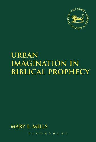 Urban Imagination in Biblical Prophecy - The Library of Hebrew Bible/Old Testament Studies (Paperback)