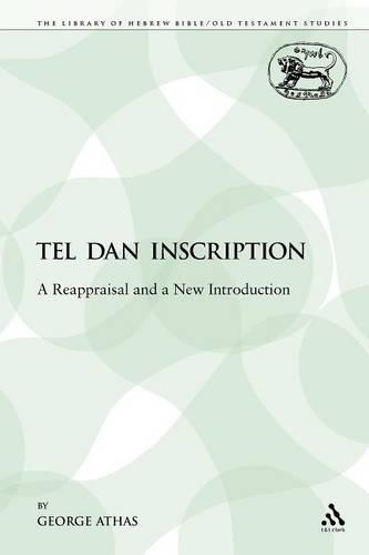 The Tel Dan Inscription: A Reappraisal and a New Introduction - Library of Hebrew Bible/Old Testament Studies 360 (Paperback)