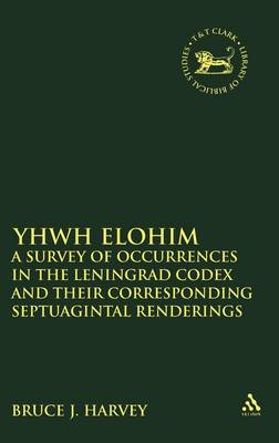 YHWH Elohim: A Survey of Occurrences in the Leningrad Codex and Their Corresponding Septuagintal Renderings - The Library of Hebrew Bible/Old Testament Studies 537 (Hardback)