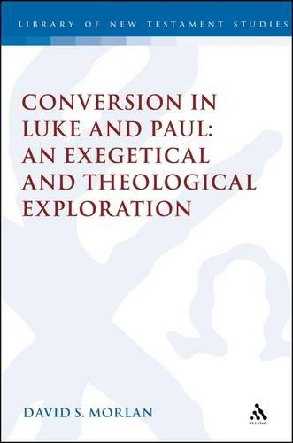 Conversion in Luke and Paul: An Exegetical and Theological Exploration - The Library of New Testament Studies (Hardback)