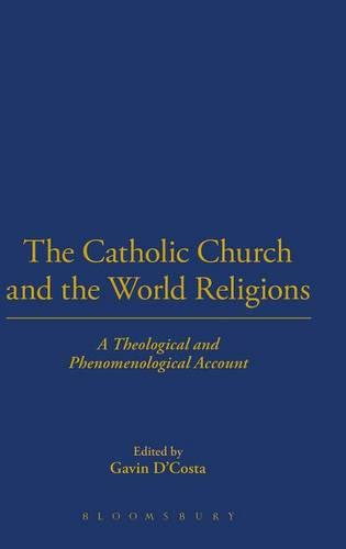 The Catholic Church and the World Religions: A Theological and Historical Account (Hardback)