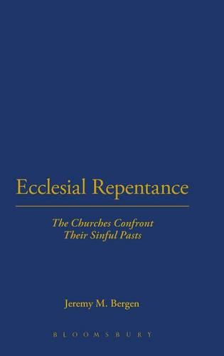 Ecclesial Repentance: The Churches Confront Their Sinful Pasts (Hardback)