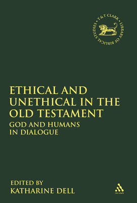 Ethical and Unethical in the Old Testament: God and Humans in Dialogue - The Library of Hebrew Bible/Old Testament Studies 528 (Hardback)