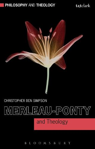 Merleau-Ponty and Theology - Philosophy and Theology (Paperback)