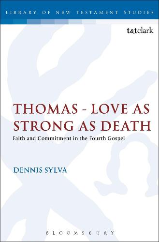 Thomas - Love as Strong as Death: Faith and Commitment in the Fourth Gospel - The Library of New Testament Studies (Hardback)