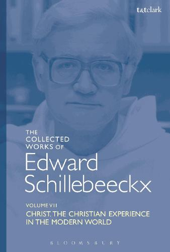 The Collected Works of Edward Schillebeeckx Volume 7: Christ: The Christian Experience in the Modern World - Edward Schillebeeckx Collected Works (Hardback)