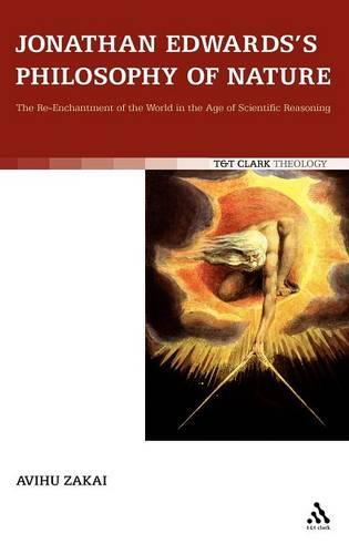 Jonathan Edwards's Philosophy of Nature: The Re-Enchantment of the World in the Age of Scientific Reasoning (Hardback)