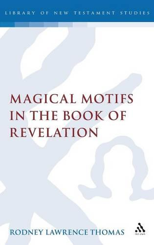 Magical Motifs in the Book of Revelation - The Library of New Testament Studies v. 416 (Hardback)
