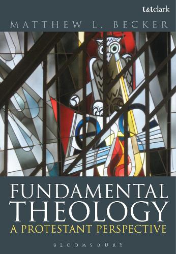 Fundamental Theology: A Protestant Perspective (Hardback)