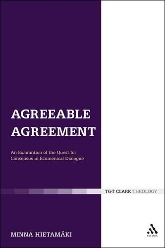 Agreeable Agreement: An Examination of the Quest for Consensus in Ecumenical Dialogue - Ecclesiological Investigations 8 (Paperback)